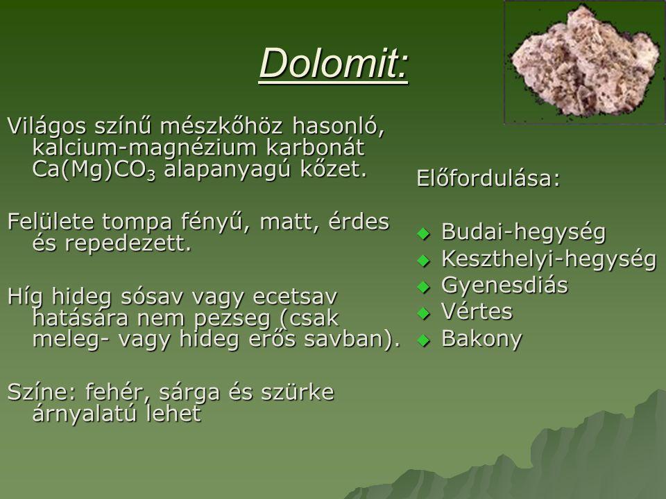 Dolomit: Világos színű mészkőhöz hasonló, kalcium-magnézium karbonát Ca(Mg)CO3 alapanyagú kőzet. Felülete tompa fényű, matt, érdes és repedezett.