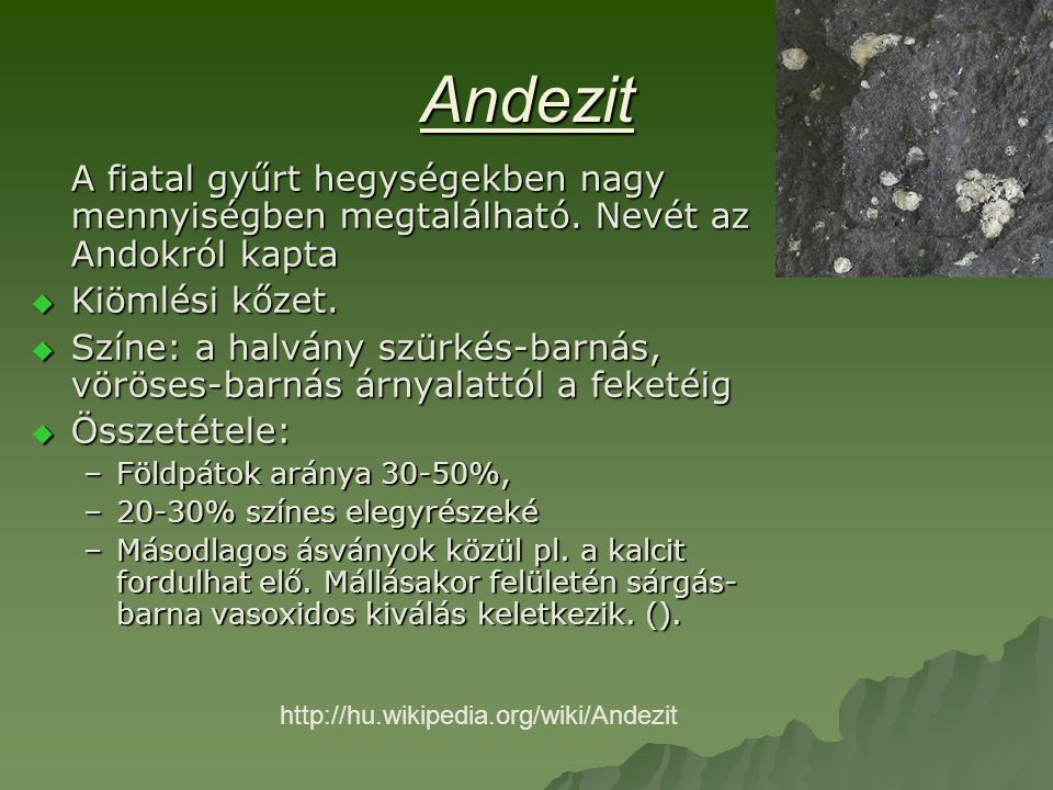 Andezit A fiatal gyűrt hegységekben nagy mennyiségben megtalálható. Nevét az Andokról kapta. Kiömlési kőzet.