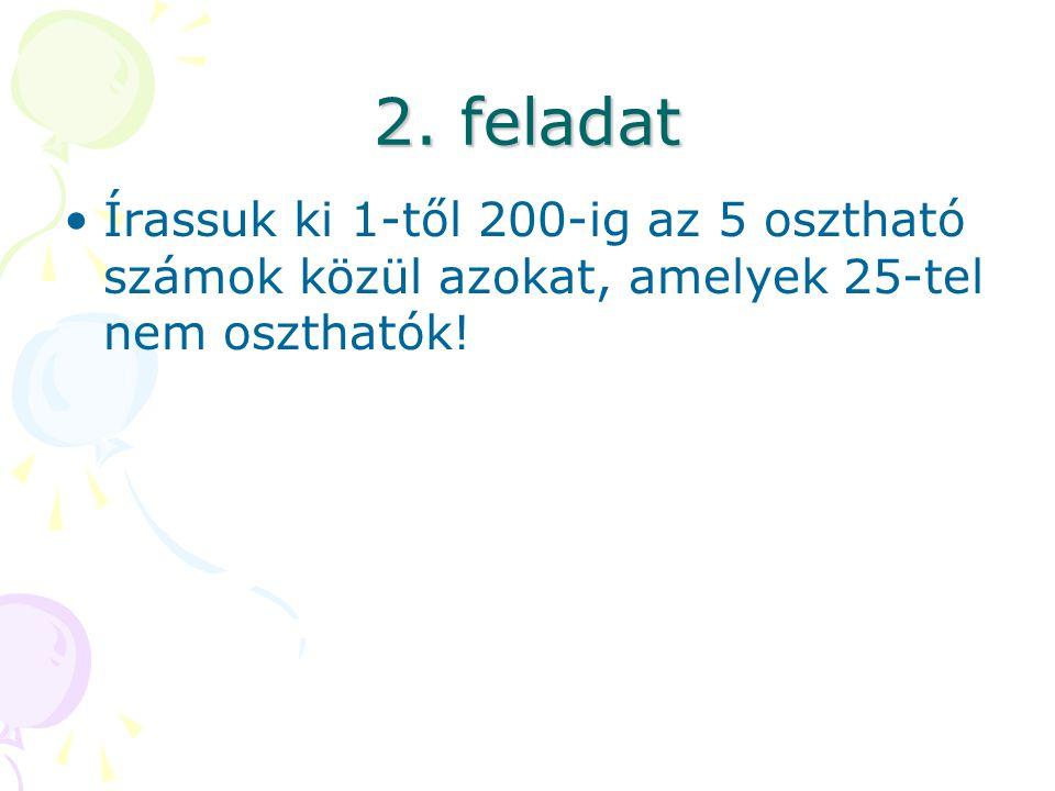 2. feladat Írassuk ki 1-től 200-ig az 5 osztható számok közül azokat, amelyek 25-tel nem oszthatók!