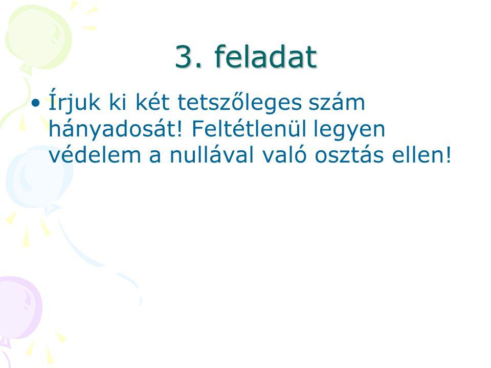 3. feladat Írjuk ki két tetszőleges szám hányadosát.