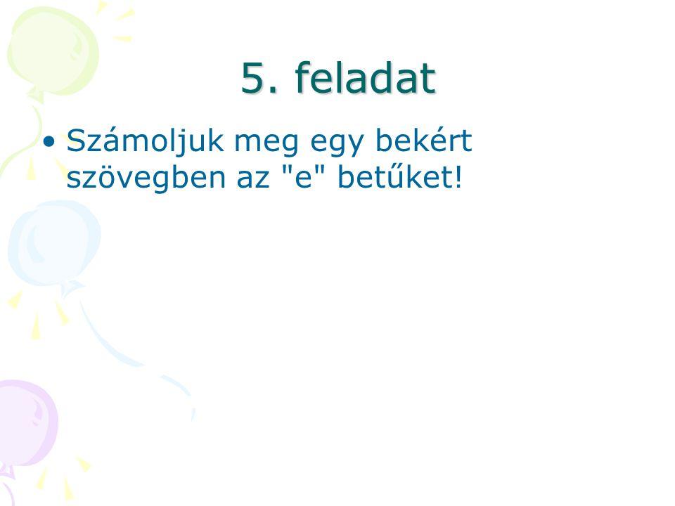 5. feladat Számoljuk meg egy bekért szövegben az e betűket!