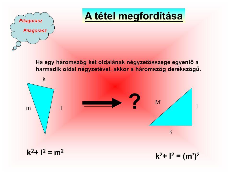 A tétel megfordítása k2+ l2 = m2 k2+ l2 = (m')2