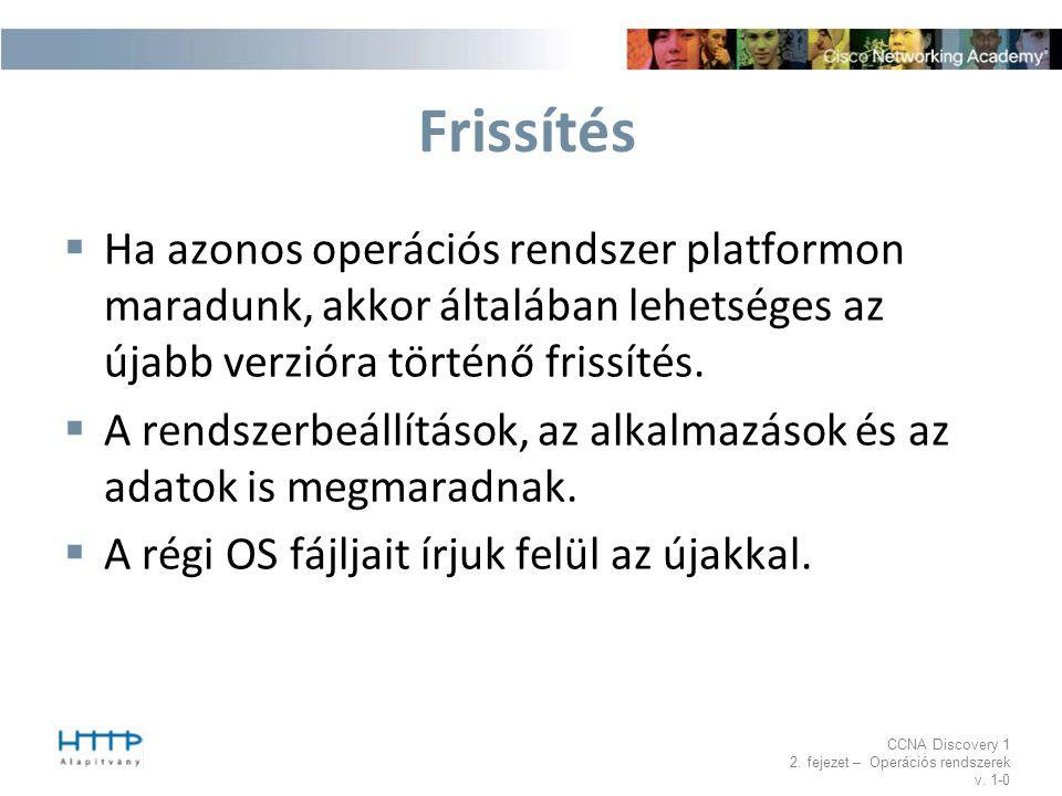 Frissítés Ha azonos operációs rendszer platformon maradunk, akkor általában lehetséges az újabb verzióra történő frissítés.
