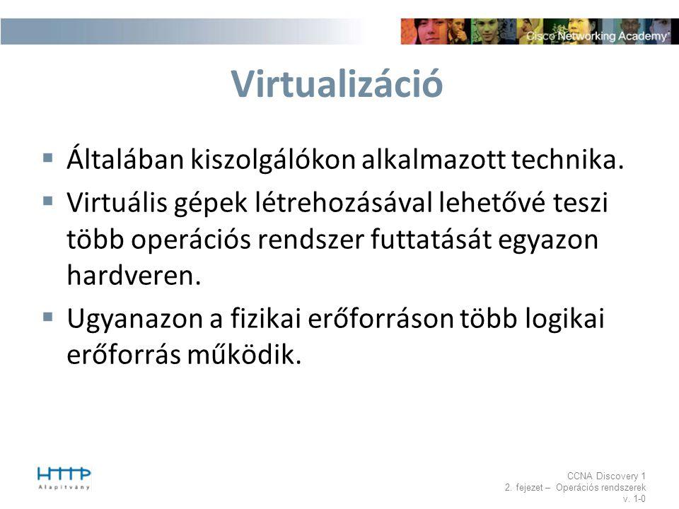 Virtualizáció Általában kiszolgálókon alkalmazott technika.