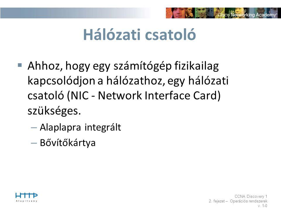 Hálózati csatoló Ahhoz, hogy egy számítógép fizikailag kapcsolódjon a hálózathoz, egy hálózati csatoló (NIC - Network Interface Card) szükséges.