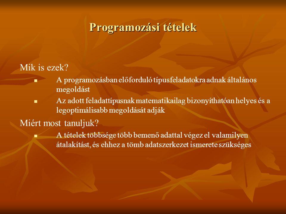 Programozási tételek Mik is ezek Miért most tanuljuk