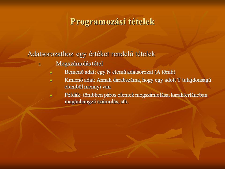 Programozási tételek Adatsorozathoz egy értéket rendelő tételek