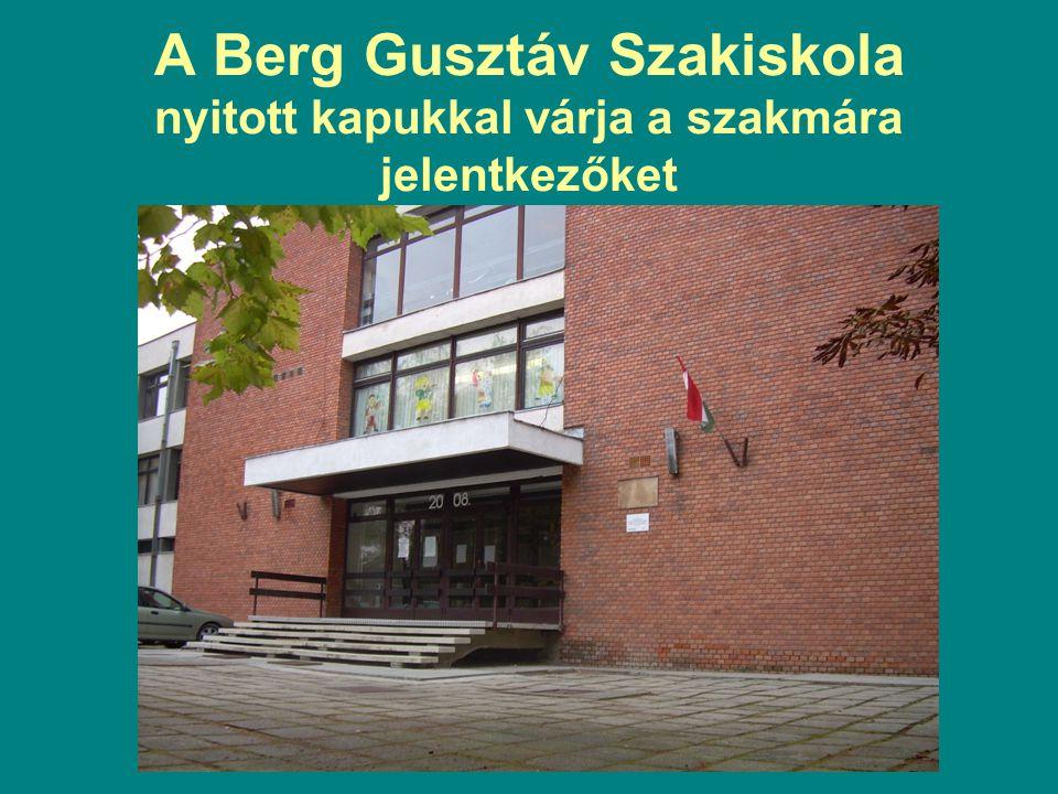 A Berg Gusztáv Szakiskola nyitott kapukkal várja a szakmára jelentkezőket