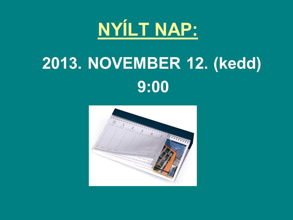 NYÍLT NAP: 2013. NOVEMBER 12. (kedd) 9:00