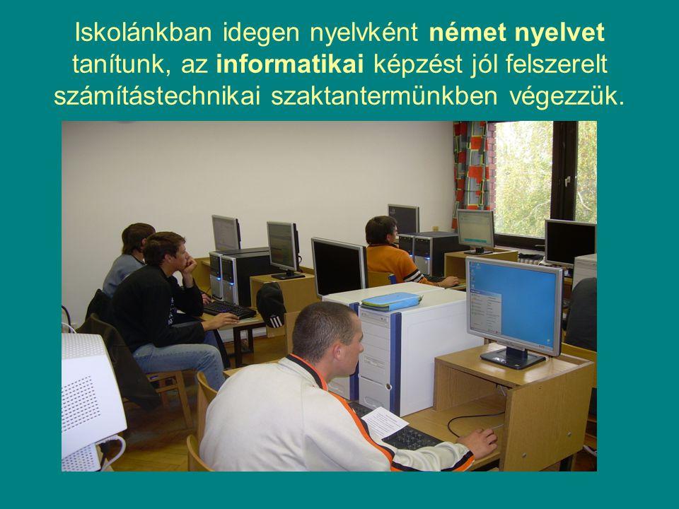 Iskolánkban idegen nyelvként német nyelvet tanítunk, az informatikai képzést jól felszerelt számítástechnikai szaktantermünkben végezzük.