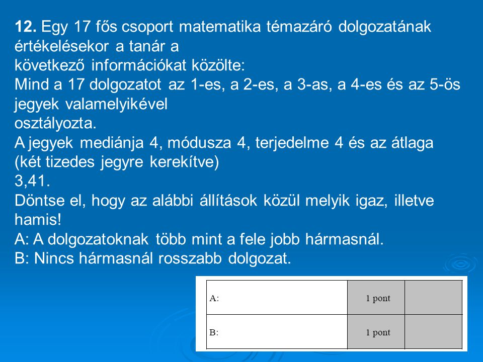 12. Egy 17 fős csoport matematika témazáró dolgozatának értékelésekor a tanár a