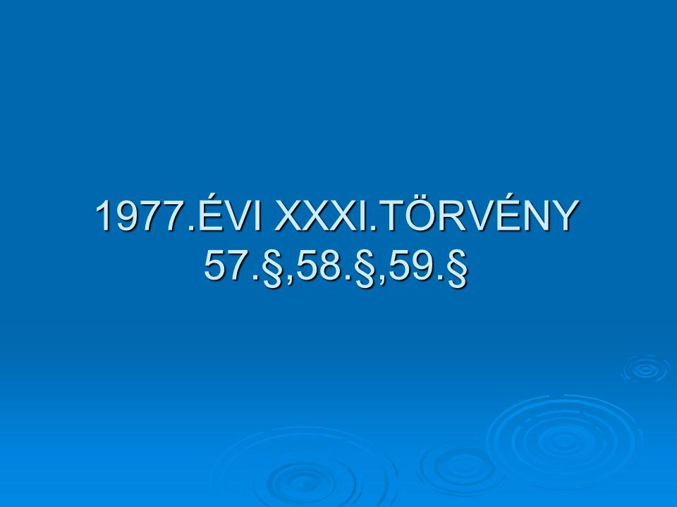 1977.ÉVI XXXI.TÖRVÉNY 57.§,58.§,59.§