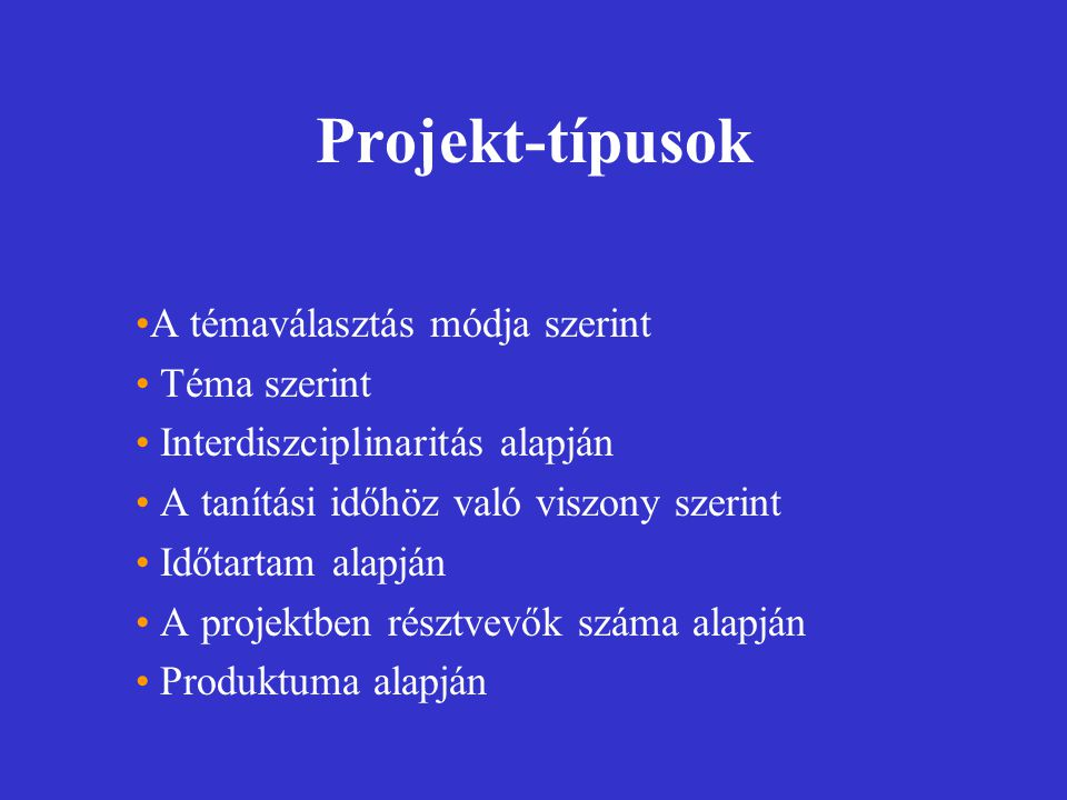 Projekt-típusok A témaválasztás módja szerint Téma szerint