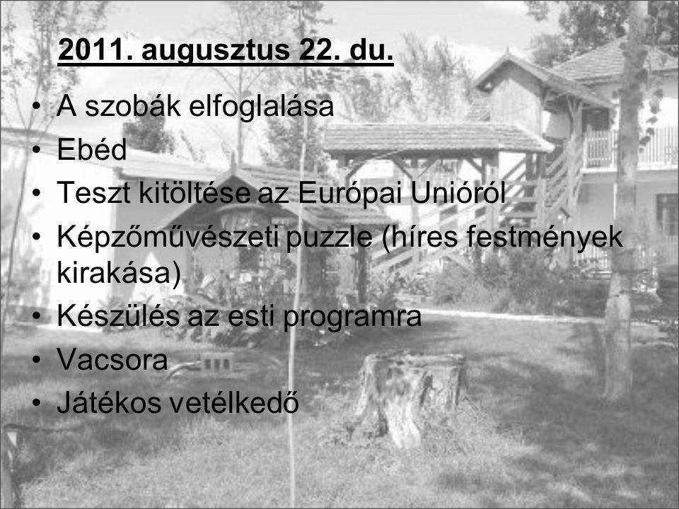 2011. augusztus 22. du. A szobák elfoglalása. Ebéd. Teszt kitöltése az Európai Unióról. Képzőművészeti puzzle (híres festmények kirakása)