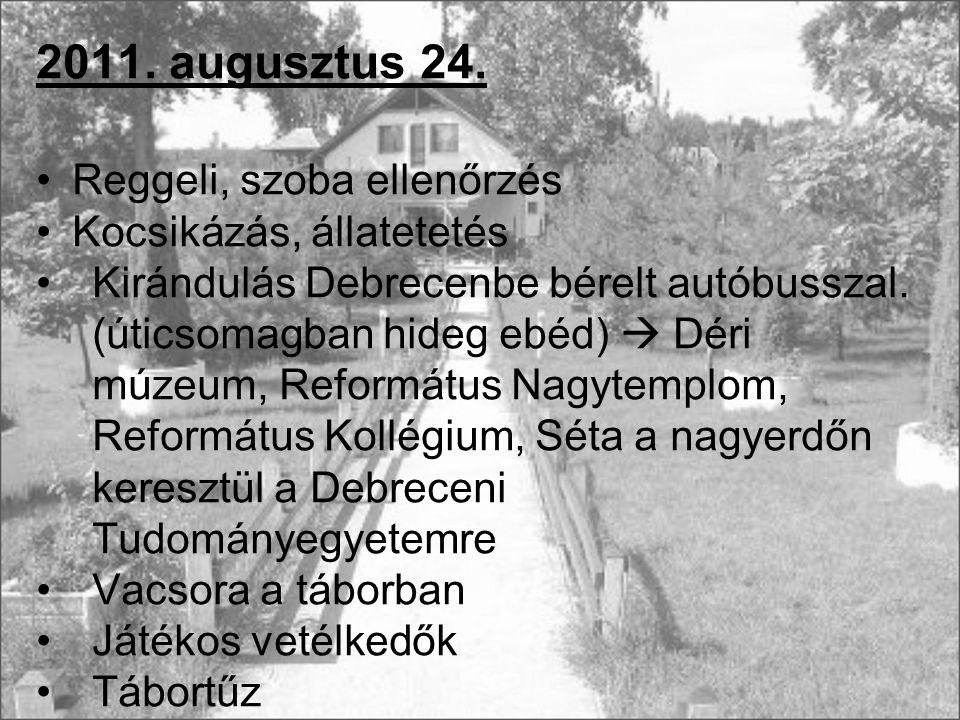 2011. augusztus 24. Reggeli, szoba ellenőrzés Kocsikázás, állatetetés