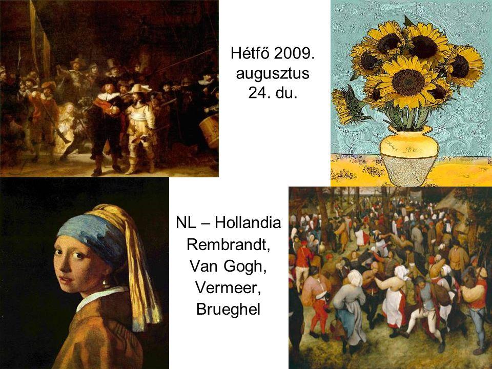 Hétfő 2009. augusztus 24. du. NL – Hollandia Rembrandt, Van Gogh, Vermeer, Brueghel