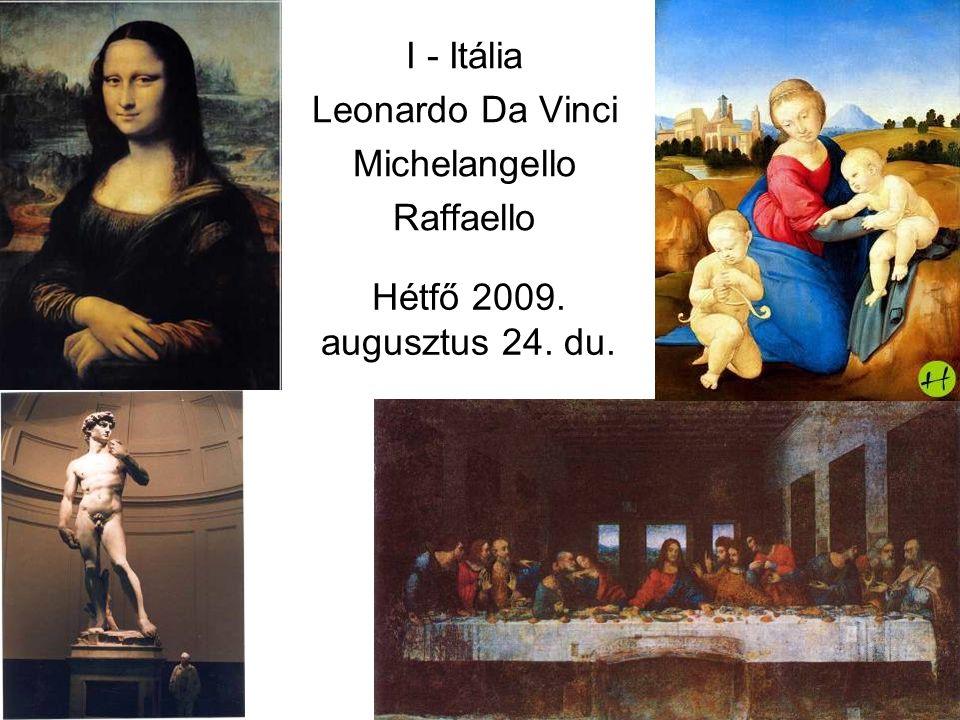I - Itália Leonardo Da Vinci Michelangello Raffaello Hétfő 2009. augusztus 24. du.
