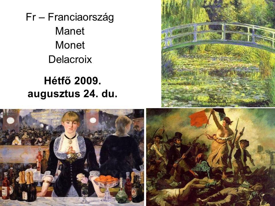 Fr – Franciaország Manet Monet Delacroix Hétfő 2009. augusztus 24. du.