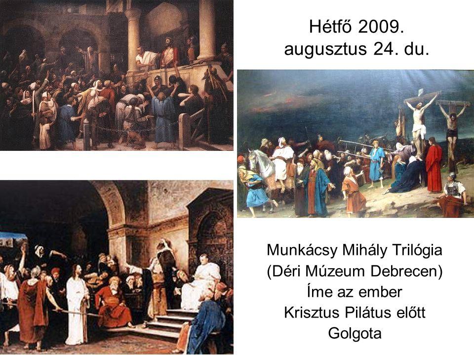 Hétfő 2009. augusztus 24. du. Munkácsy Mihály Trilógia