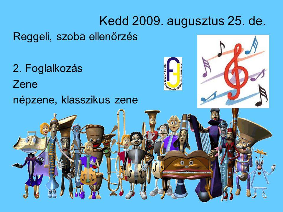 Kedd 2009. augusztus 25. de. Reggeli, szoba ellenőrzés 2. Foglalkozás
