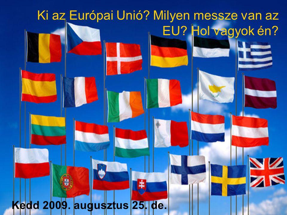 Ki az Európai Unió Milyen messze van az EU Hol vagyok én