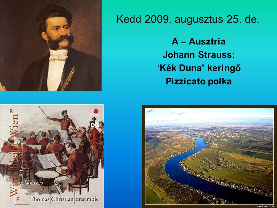 Kedd 2009. augusztus 25. de. A – Ausztria Johann Strauss: