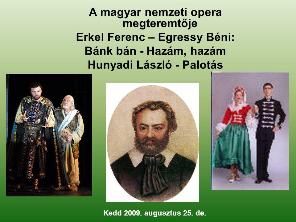 A magyar nemzeti opera megteremtője Erkel Ferenc – Egressy Béni: