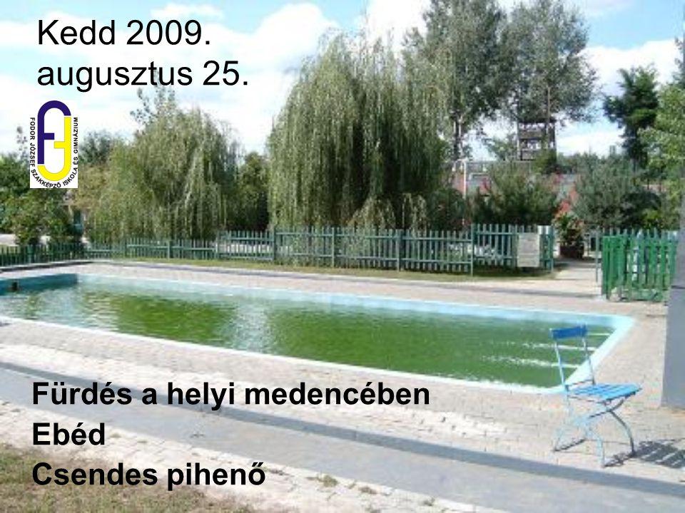 Kedd 2009. augusztus 25. Fürdés a helyi medencében Ebéd Csendes pihenő