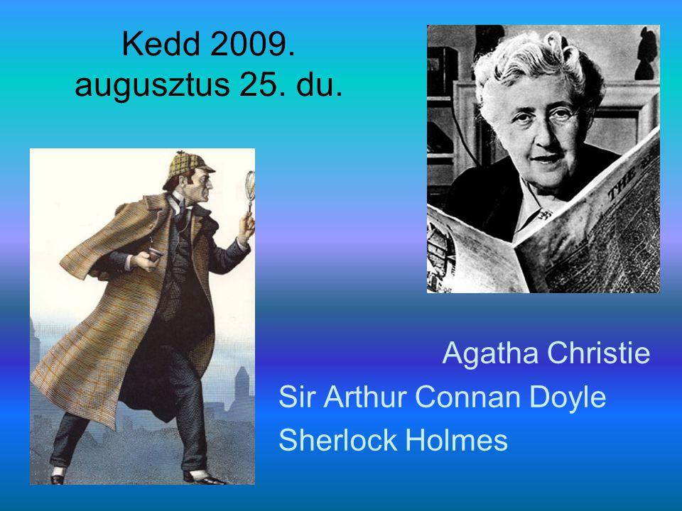 Kedd 2009. augusztus 25. du. Agatha Christie Sir Arthur Connan Doyle