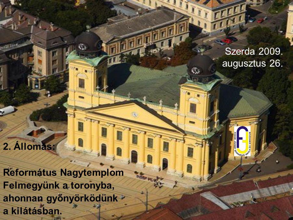 Szerda 2009. augusztus 26. 2. Állomás: Református Nagytemplom. Felmegyünk a toronyba, ahonnan gyönyörködünk.