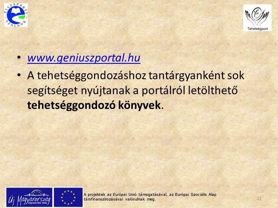 www.geniuszportal.hu A tehetséggondozáshoz tantárgyanként sok segítséget nyújtanak a portálról letölthető tehetséggondozó könyvek.