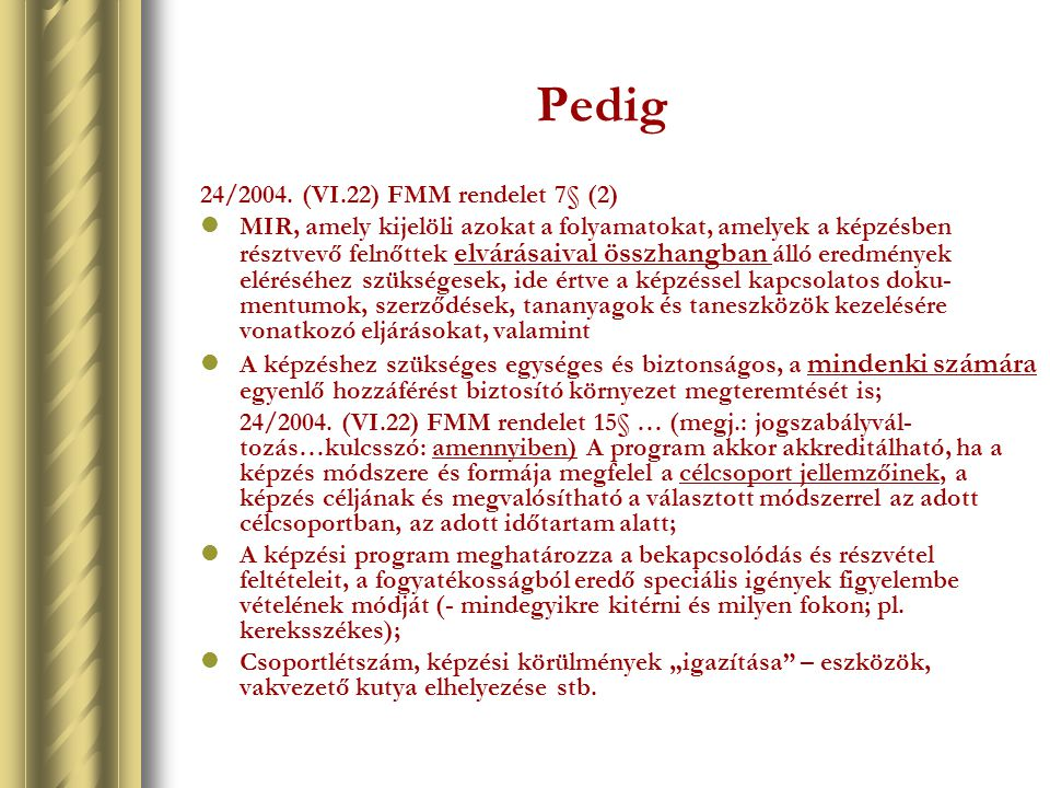 Pedig 24/2004. (VI.22) FMM rendelet 7§ (2)