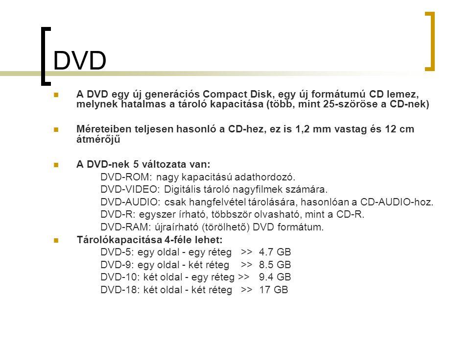 DVD A DVD egy új generációs Compact Disk, egy új formátumú CD lemez, melynek hatalmas a tároló kapacitása (több, mint 25-szöröse a CD-nek)