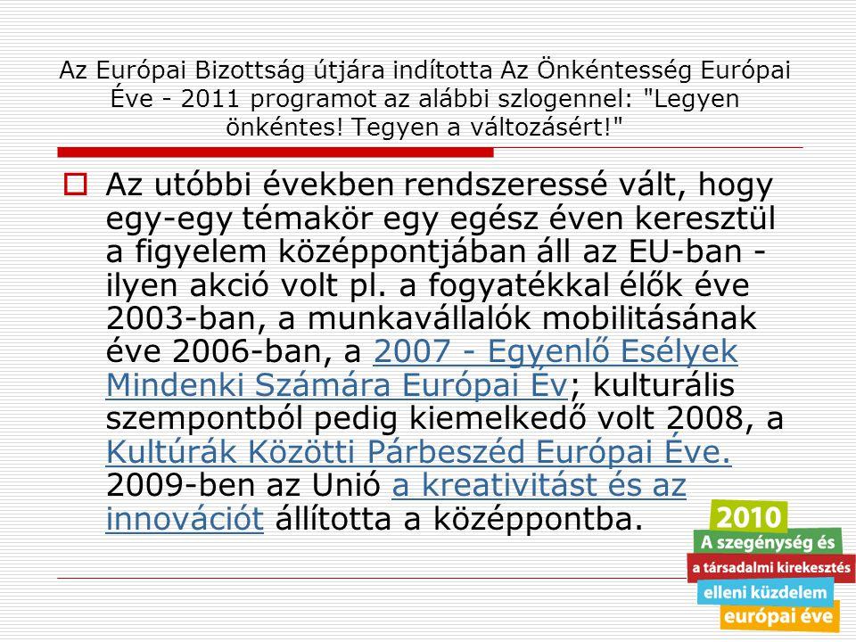 Az Európai Bizottság útjára indította Az Önkéntesség Európai Éve - 2011 programot az alábbi szlogennel: Legyen önkéntes! Tegyen a változásért!