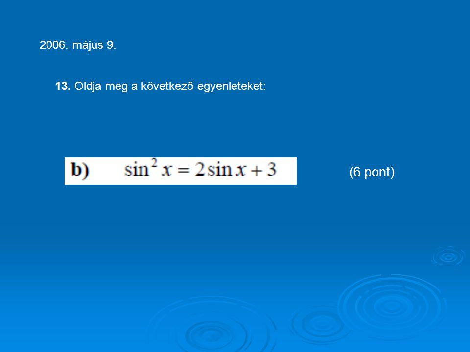13. Oldja meg a következő egyenleteket: