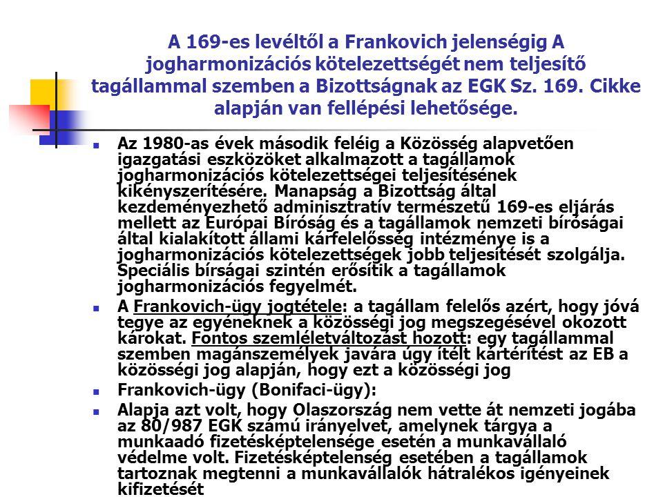 A 169-es levéltől a Frankovich jelenségig A jogharmonizációs kötelezettségét nem teljesítő tagállammal szemben a Bizottságnak az EGK Sz. 169. Cikke alapján van fellépési lehetősége.