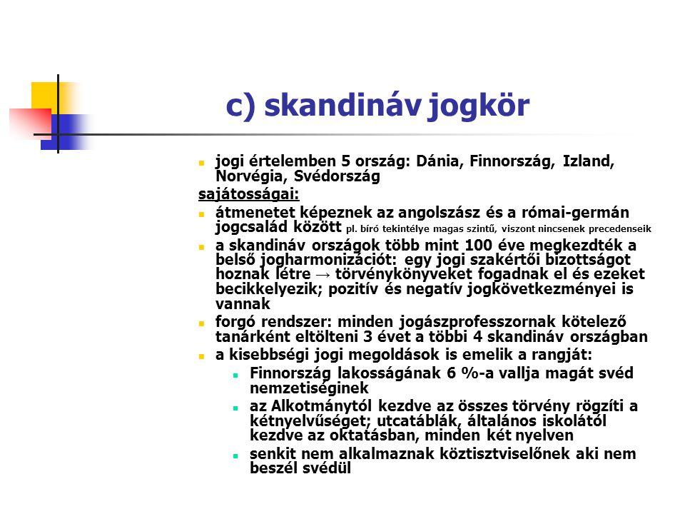 c) skandináv jogkör jogi értelemben 5 ország: Dánia, Finnország, Izland, Norvégia, Svédország. sajátosságai: