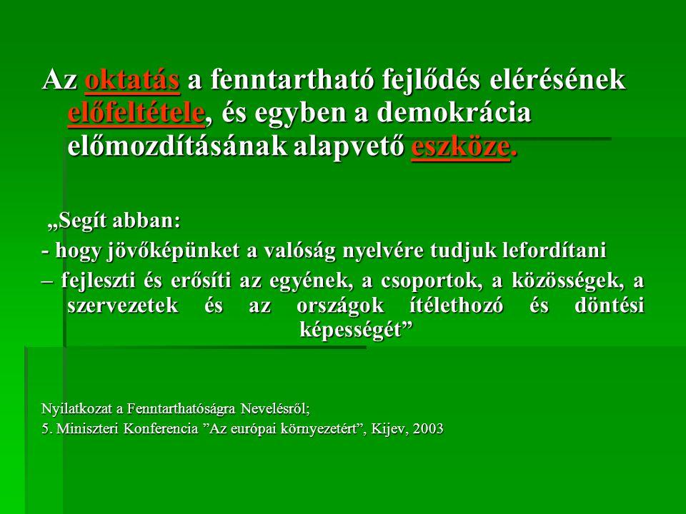 Az oktatás a fenntartható fejlődés elérésének előfeltétele, és egyben a demokrácia előmozdításának alapvető eszköze.