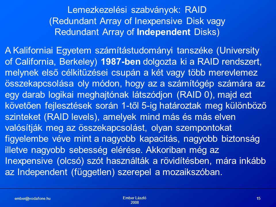 Lemezkezelési szabványok: RAID (Redundant Array of Inexpensive Disk vagy Redundant Array of Independent Disks)