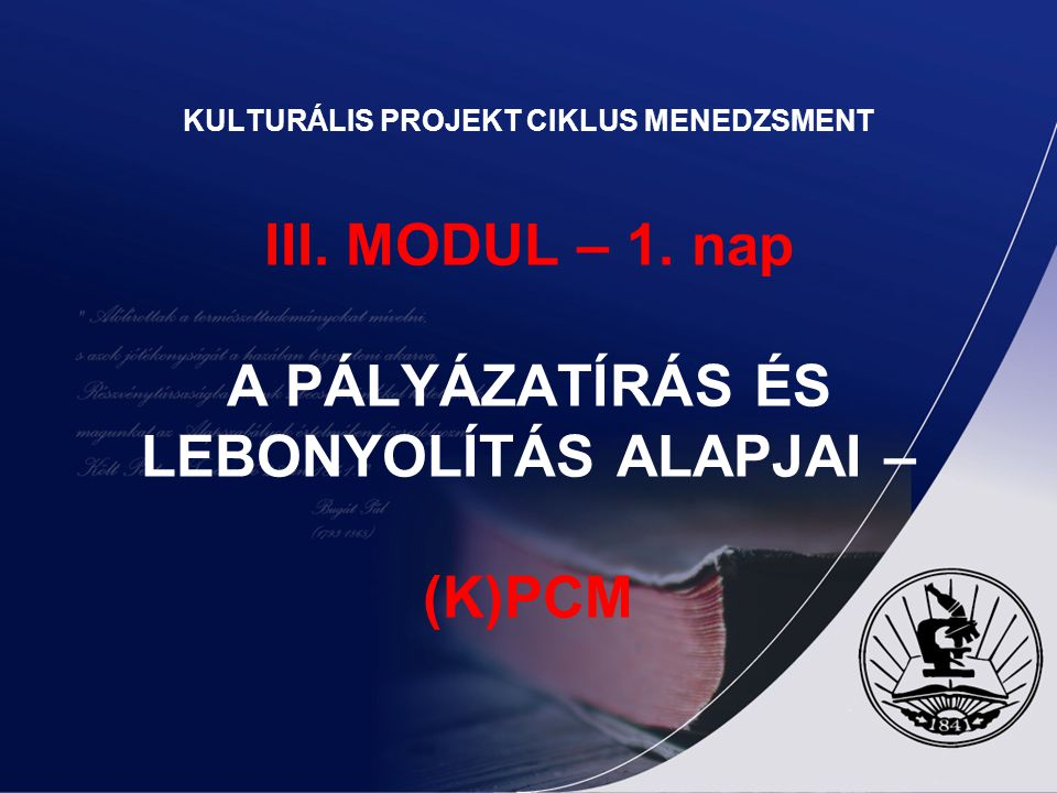 KULTURÁLIS PROJEKT CIKLUS MENEDZSMENT III. MODUL – 1