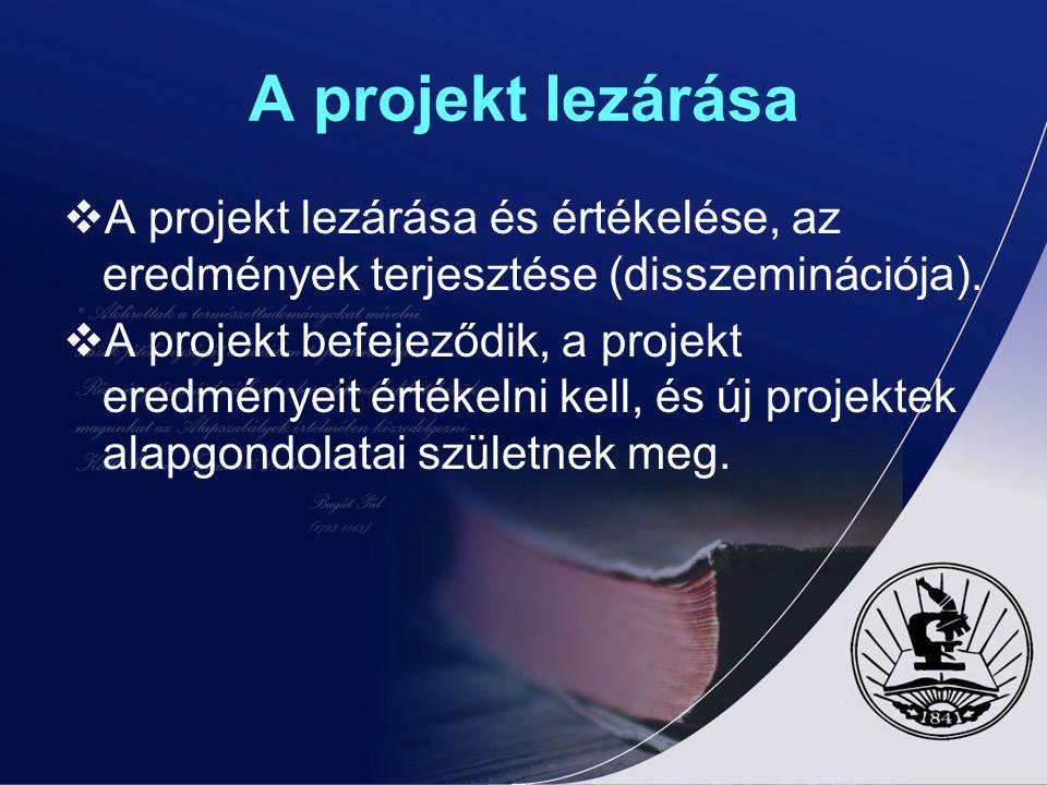 A projekt lezárása A projekt lezárása és értékelése, az eredmények terjesztése (disszeminációja).