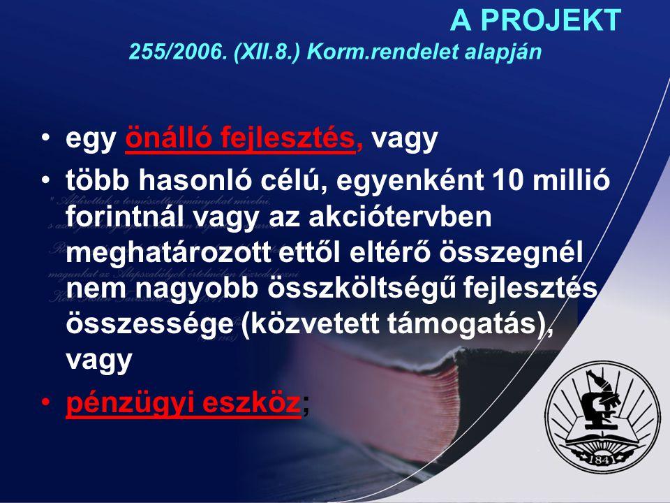 A PROJEKT 255/2006. (XII.8.) Korm.rendelet alapján