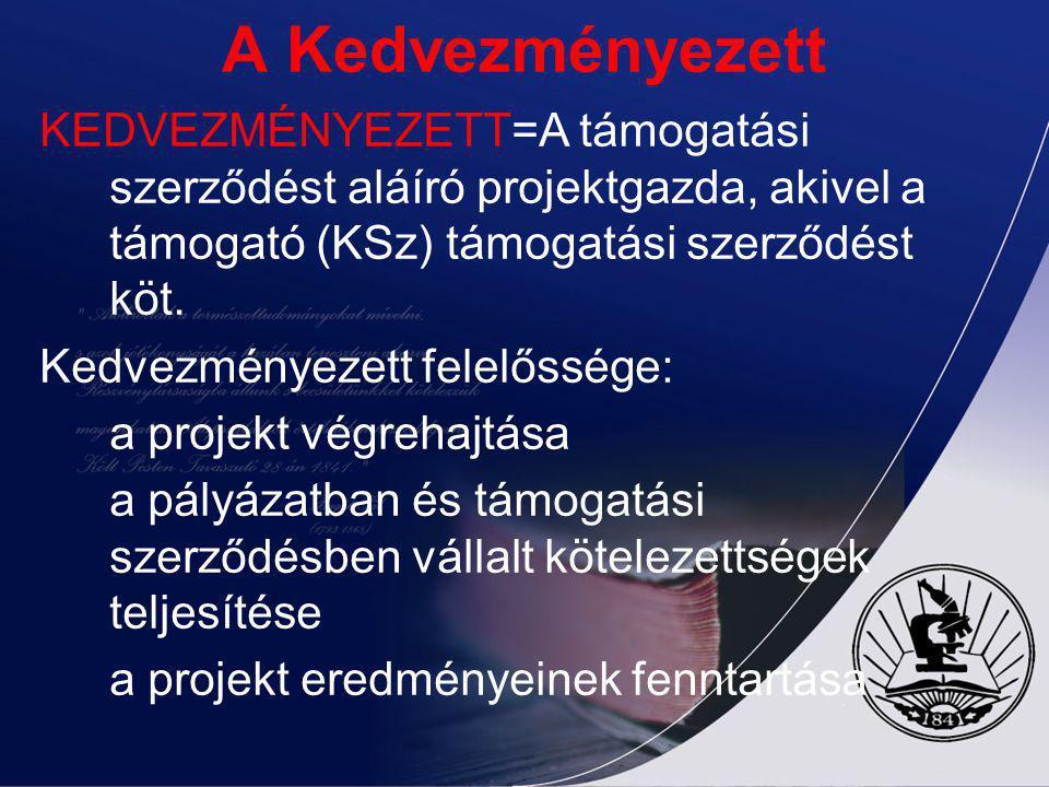 A Kedvezményezett KEDVEZMÉNYEZETT=A támogatási szerződést aláíró projektgazda, akivel a támogató (KSz) támogatási szerződést köt.