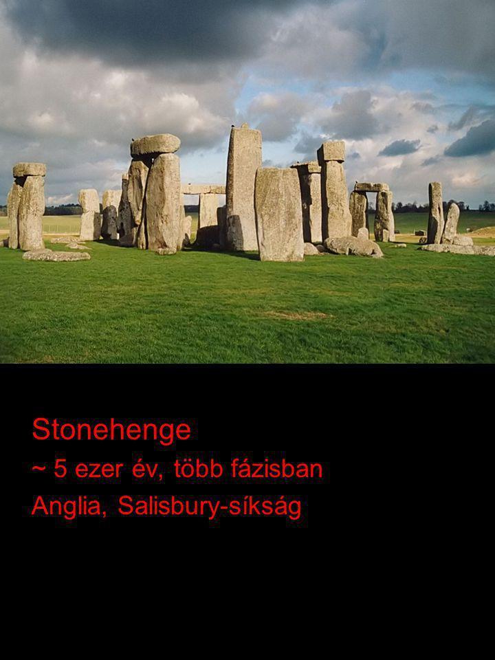 Stonehenge ~ 5 ezer év, több fázisban Anglia, Salisbury-síkság