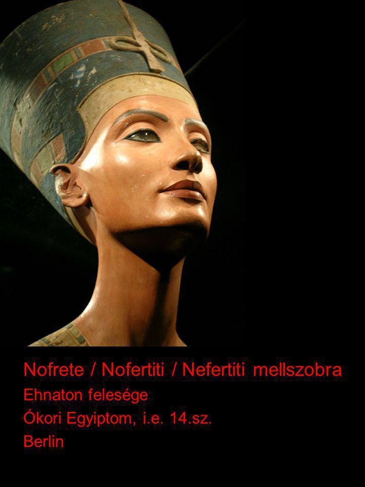 Nofrete / Nofertiti / Nefertiti mellszobra