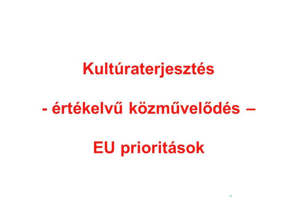 Kultúraterjesztés - értékelvű közművelődés – EU prioritások