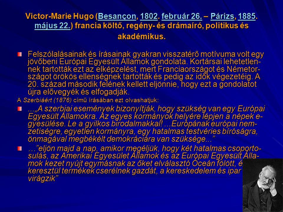 Victor-Marie Hugo (Besançon, 1802. február 26. – Párizs, 1885. május 22.) francia költő, regény- és drámaíró, politikus és akadémikus.
