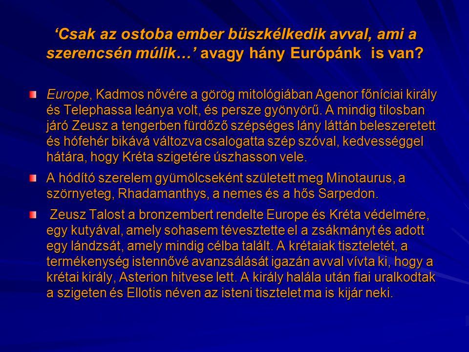 'Csak az ostoba ember büszkélkedik avval, ami a szerencsén múlik…' avagy hány Európánk is van