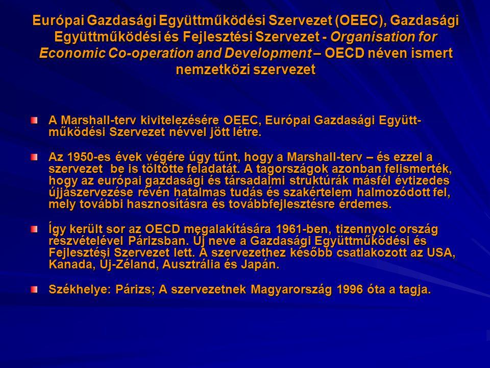 Európai Gazdasági Együttműködési Szervezet (OEEC), Gazdasági Együttműködési és Fejlesztési Szervezet - Organisation for Economic Co-operation and Development – OECD néven ismert nemzetközi szervezet