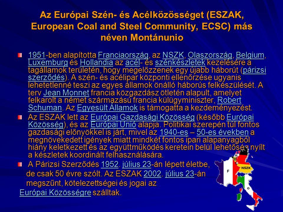 Az Európai Szén- és Acélközösséget (ESZAK, European Coal and Steel Community, ECSC) más néven Montánunio